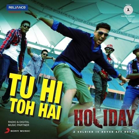 Tu Hi Toh Hai - Holiday (2014)