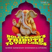 Bollywood's Tribute To The Lords- Shree Ganeshay Dheemahi & Others